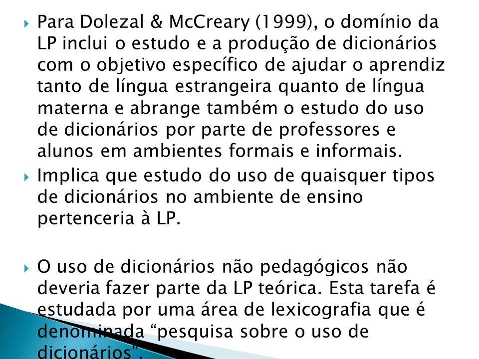 Para Dolezal & McCreary (1999), o domínio da LP inclui o estudo e a produção de dicionários com o objetivo específico de ajudar o aprendiz tanto de língua estrangeira quanto de língua materna e abrange também o estudo do uso de dicionários por parte de professores e alunos em ambientes formais e informais.
