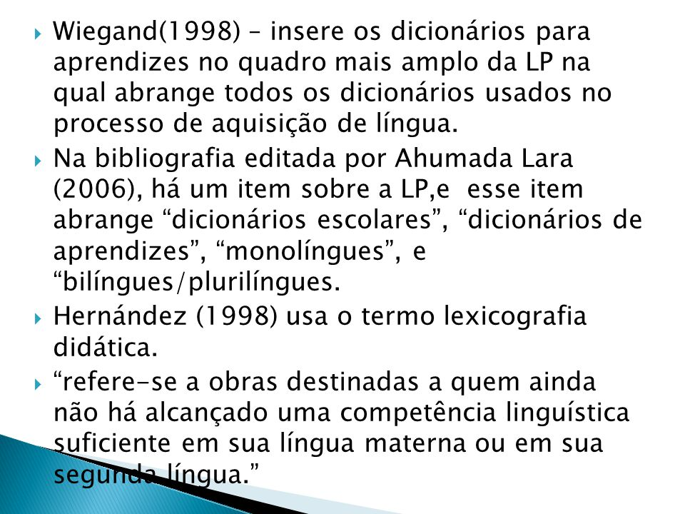 Wiegand(1998) – insere os dicionários para aprendizes no quadro mais amplo da LP na qual abrange todos os dicionários usados no processo de aquisição de língua.