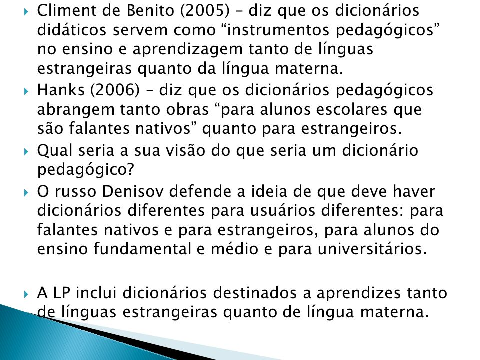 Climent de Benito (2005) – diz que os dicionários didáticos servem como instrumentos pedagógicos no ensino e aprendizagem tanto de línguas estrangeiras quanto da língua materna.