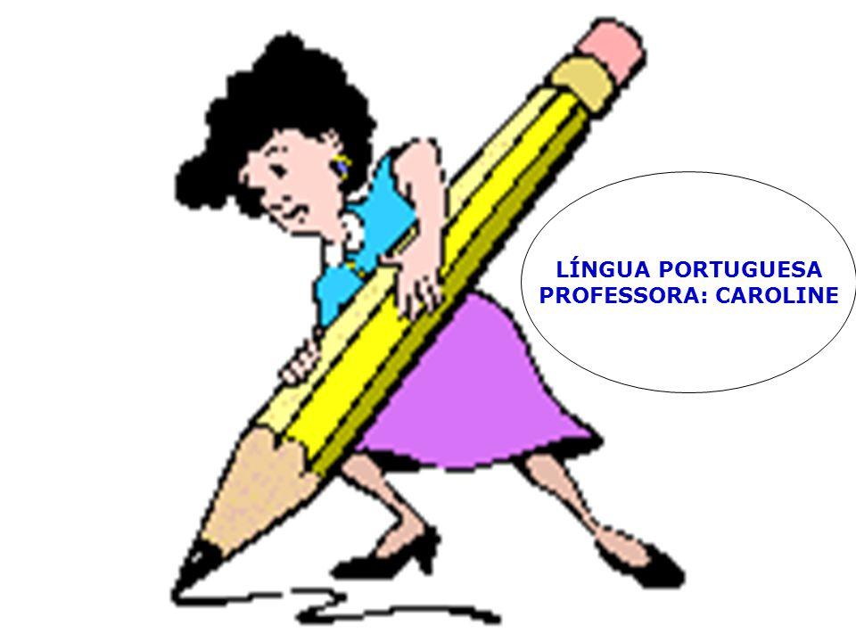 LÍNGUA PORTUGUESA PROFESSORA: CAROLINE