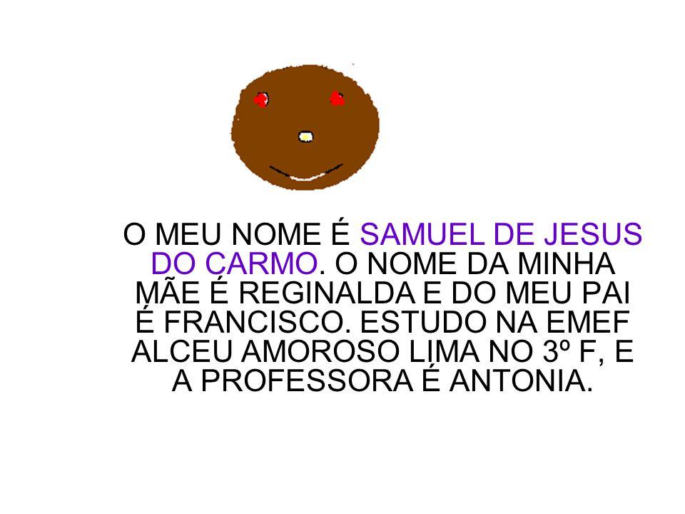 O MEU NOME É SAMUEL DE JESUS DO CARMO