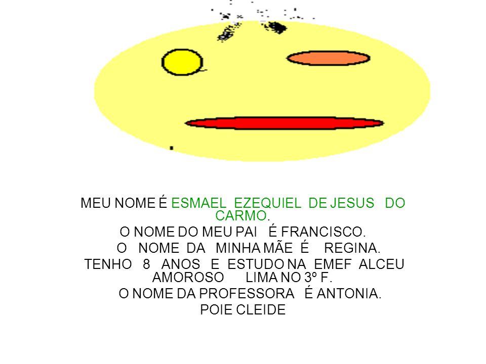 MEU NOME É ESMAEL EZEQUIEL DE JESUS DO CARMO.