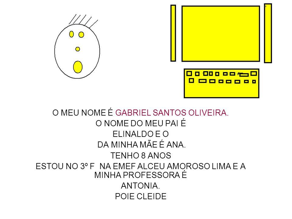 O MEU NOME É GABRIEL SANTOS OLIVEIRA. O NOME DO MEU PAI É ELINALDO E O