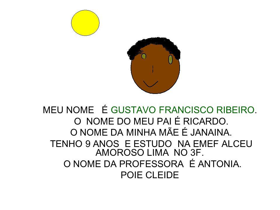 MEU NOME É GUSTAVO FRANCISCO RIBEIRO. O NOME DO MEU PAI É RICARDO.