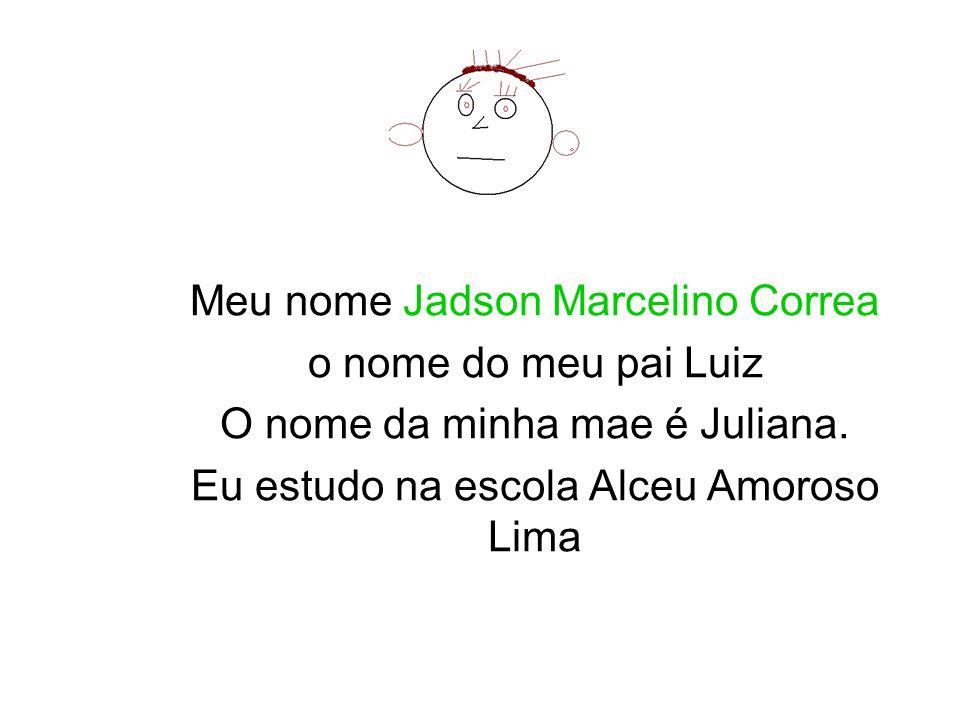 Meu nome Jadson Marcelino Correa o nome do meu pai Luiz