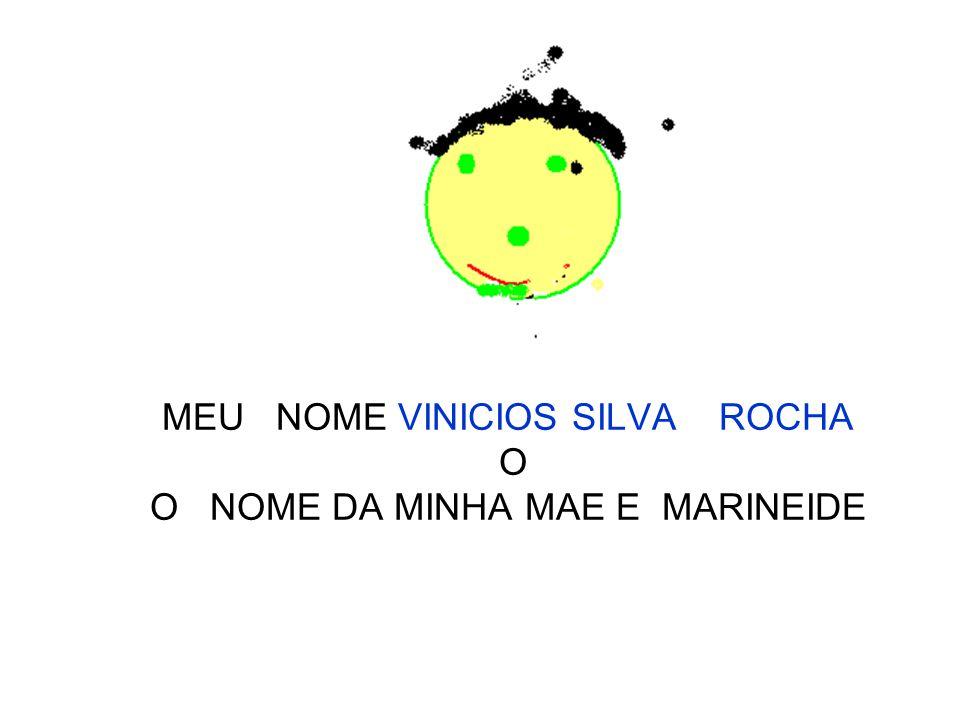 MEU NOME VINICIOS SILVA ROCHA O O NOME DA MINHA MAE E MARINEIDE