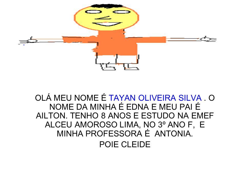OLÁ MEU NOME É TAYAN OLIVEIRA SILVA