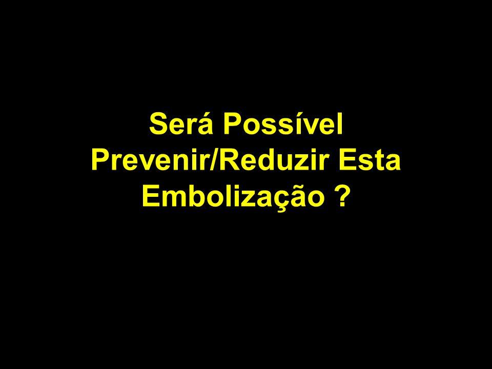 Será Possível Prevenir/Reduzir Esta Embolização