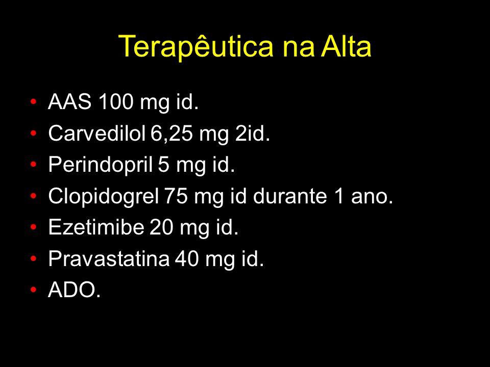 Terapêutica na Alta AAS 100 mg id. Carvedilol 6,25 mg 2id.