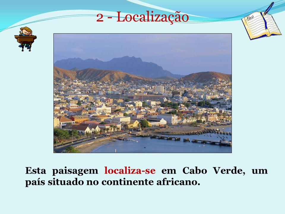 2 - Localização Esta paisagem localiza-se em Cabo Verde, um país situado no continente africano.