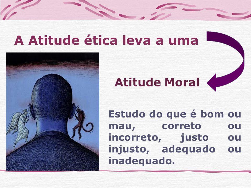 A Atitude ética leva a uma