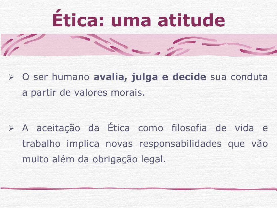 Ética: uma atitude O ser humano avalia, julga e decide sua conduta a partir de valores morais.