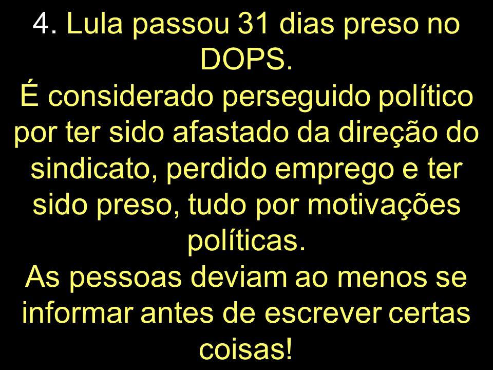 4. Lula passou 31 dias preso no DOPS