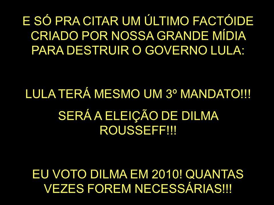 LULA TERÁ MESMO UM 3º MANDATO!!! SERÁ A ELEIÇÃO DE DILMA ROUSSEFF!!!