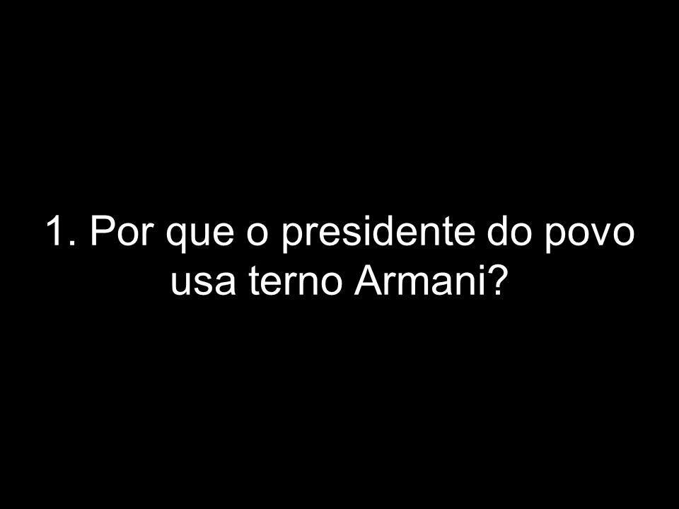 1. Por que o presidente do povo usa terno Armani