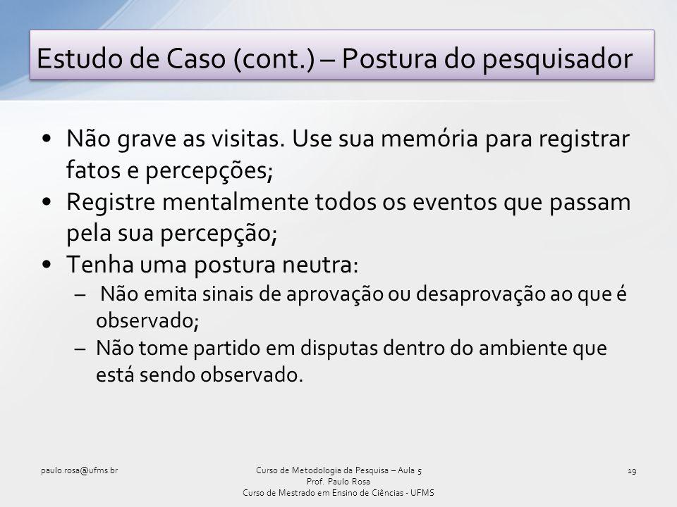 Estudo de Caso (cont.) – Postura do pesquisador