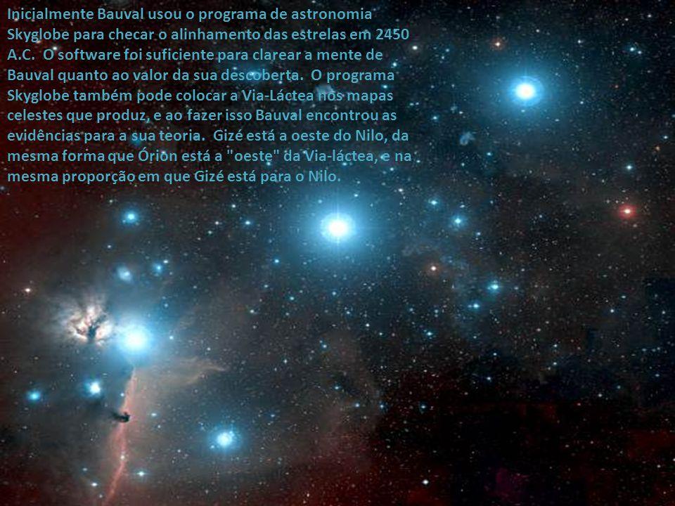 Inicialmente Bauval usou o programa de astronomia Skyglobe para checar o alinhamento das estrelas em 2450 A.C. O software foi suficiente para clarear a mente de Bauval quanto ao valor da sua descoberta. O programa Skyglobe também pode colocar a Via-Láctea nos mapas celestes que produz, e ao fazer isso Bauval encontrou as evidências para a sua teoria. Gizé está a oeste do Nilo, da mesma forma que Órion está a oeste da Via-láctea, e na mesma proporção em que Gizé está para o Nilo.