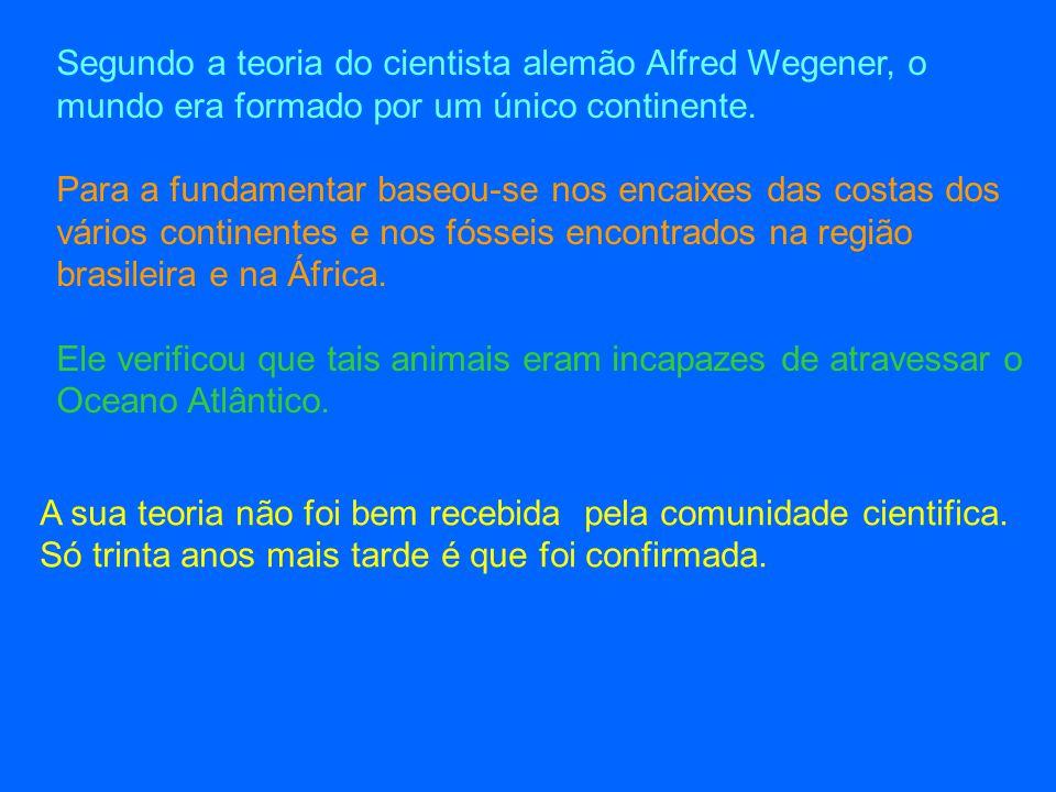 Segundo a teoria do cientista alemão Alfred Wegener, o mundo era formado por um único continente.