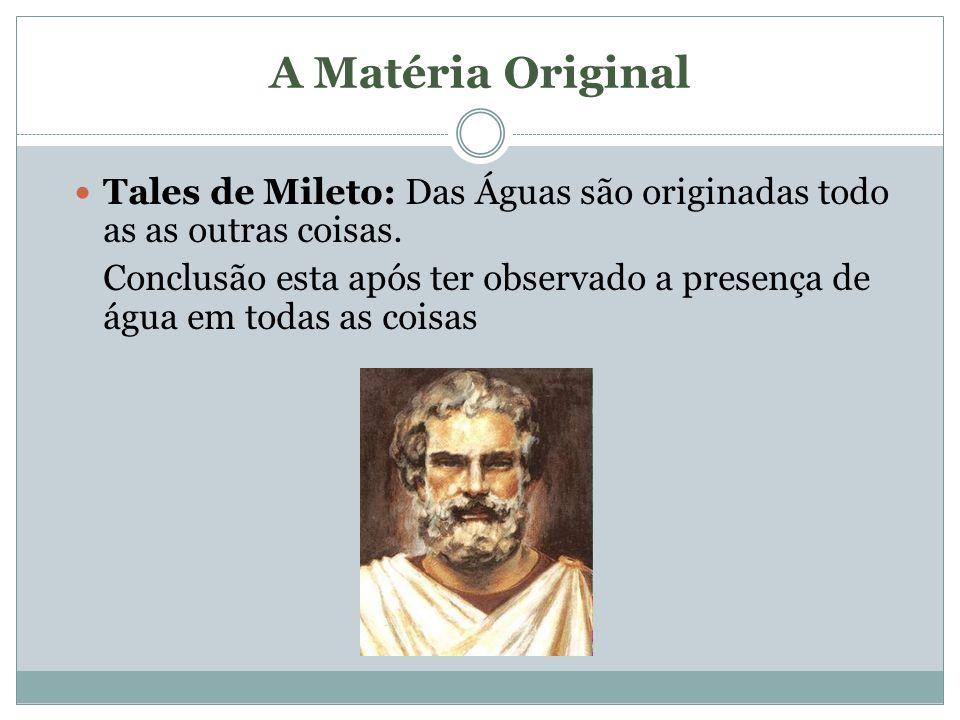 A Matéria Original Tales de Mileto: Das Águas são originadas todo as as outras coisas.