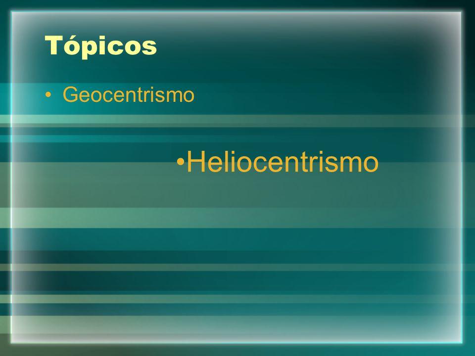 Tópicos Geocentrismo Heliocentrismo