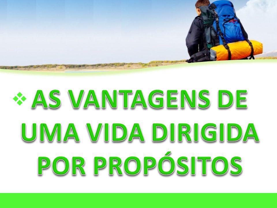 AS VANTAGENS DE UMA VIDA DIRIGIDA POR PROPÓSITOS