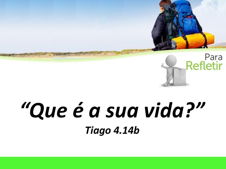 Que é a sua vida Tiago 4.14b