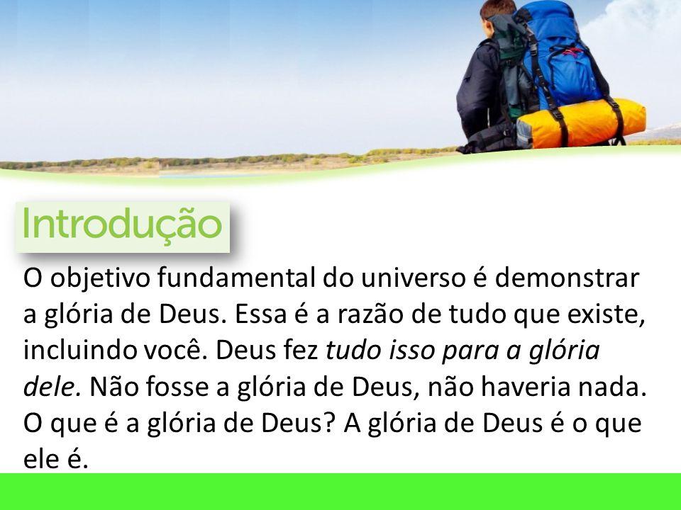 O objetivo fundamental do universo é demonstrar a glória de Deus