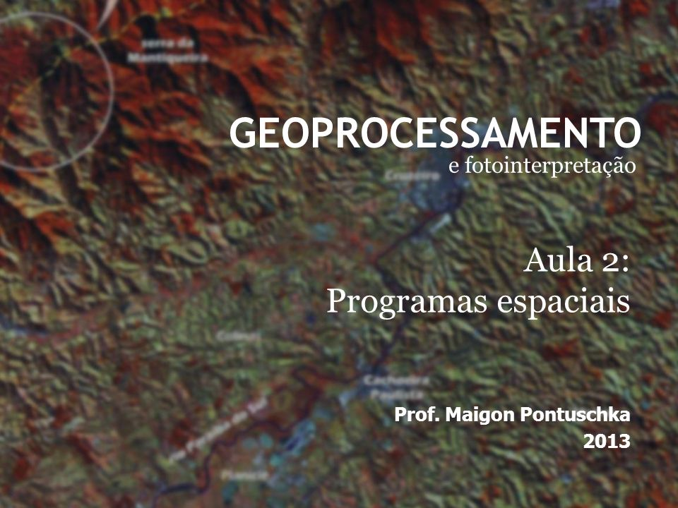 GEOPROCESSAMENTO Aula 2: Programas espaciais e fotointerpretação