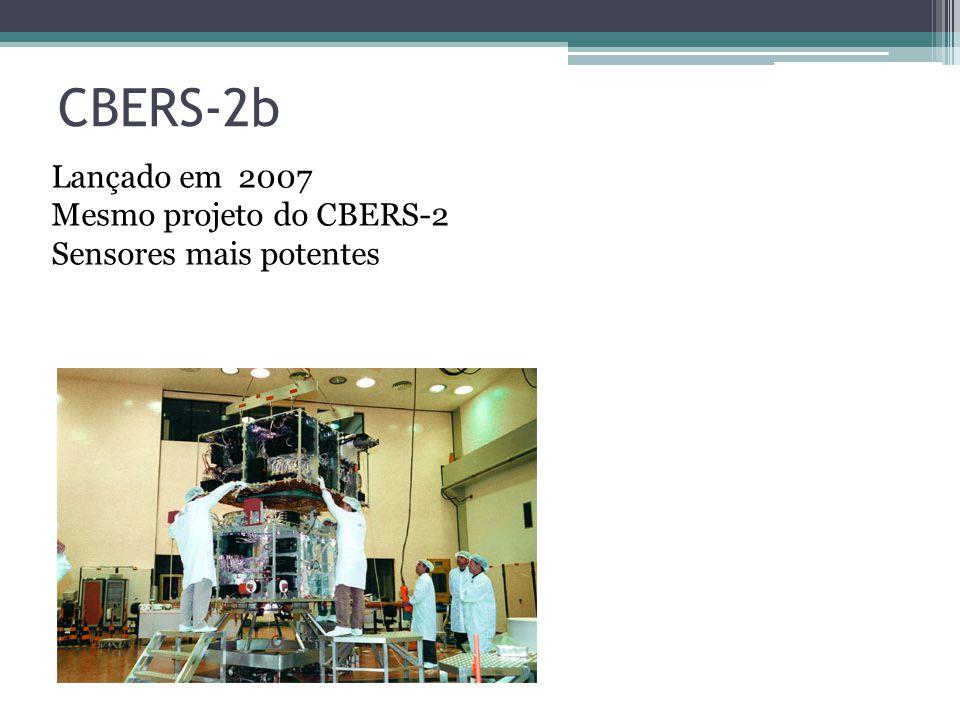 CBERS-2b Lançado em 2007 Mesmo projeto do CBERS-2