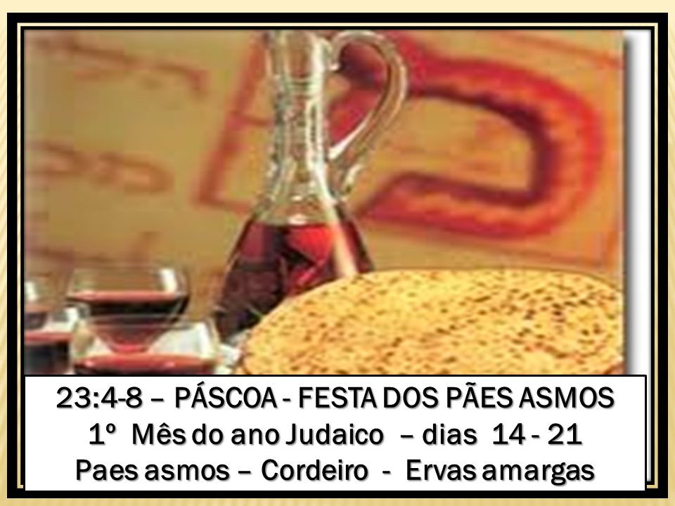 23:4-8 – PÁSCOA - FESTA DOS PÃES ASMOS
