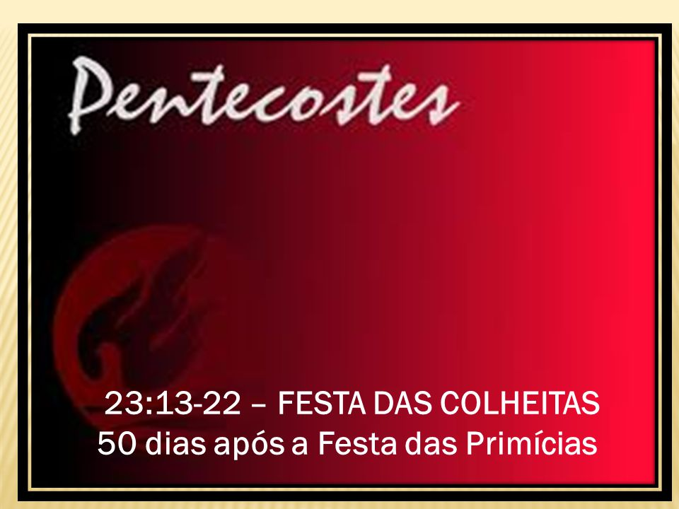 23:13-22 – FESTA DAS COLHEITAS 50 dias após a Festa das Primícias