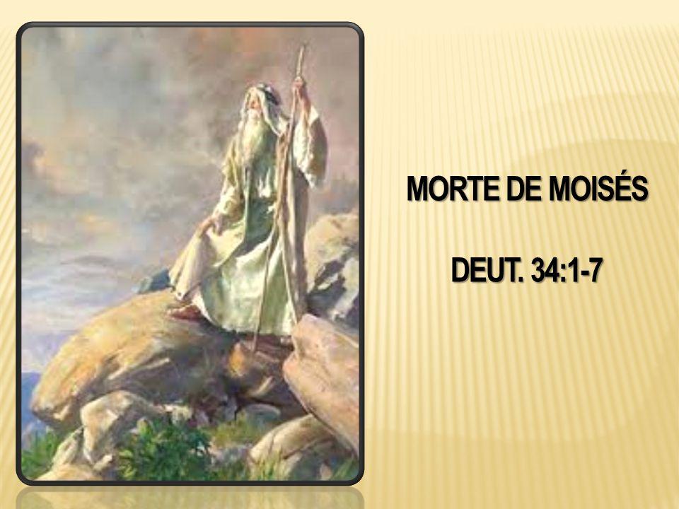 MORTE DE MOISÉS DEUT. 34:1-7