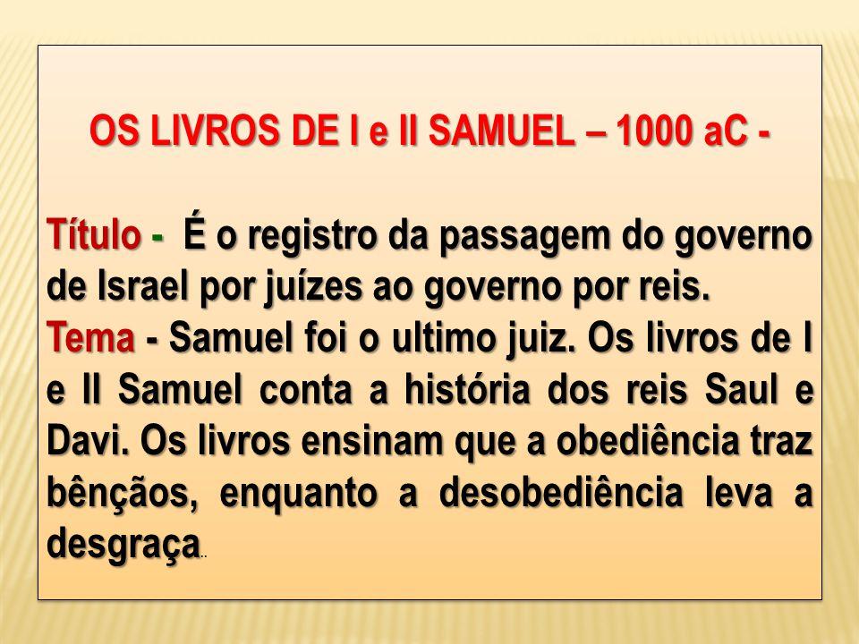 OS LIVROS DE I e II SAMUEL – 1000 aC -