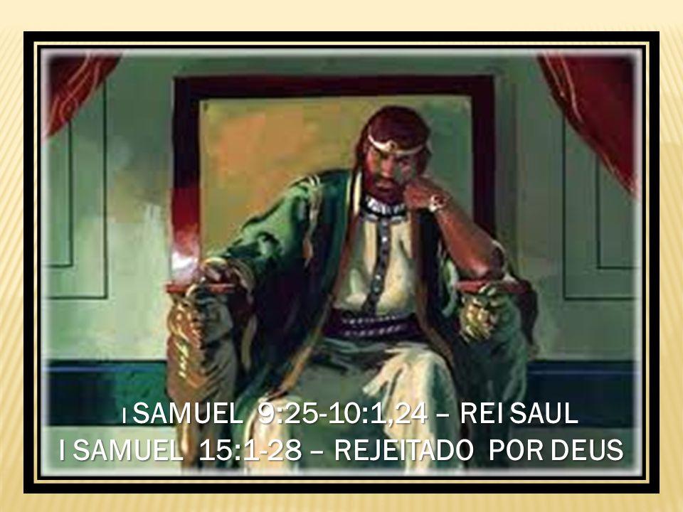 I SAMUEL 15:1-28 – REJEITADO POR DEUS