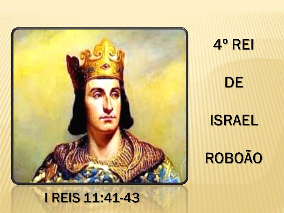 4º REI DE ISRAEL ROBOÃO I REIS 11:41-43