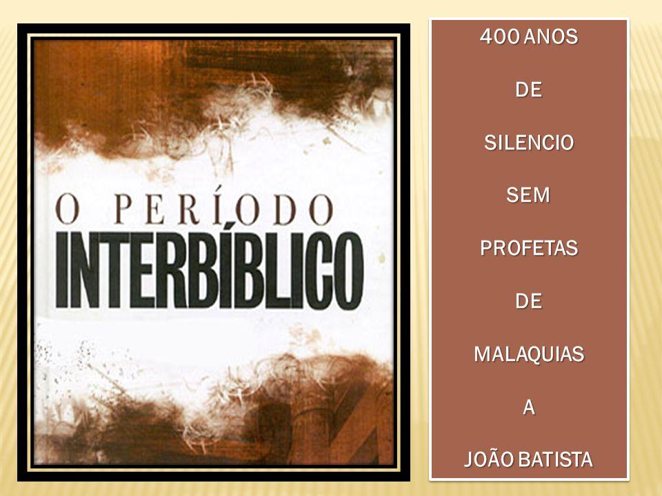 400 ANOS DE SILENCIO SEM PROFETAS MALAQUIAS A JOÃO BATISTA