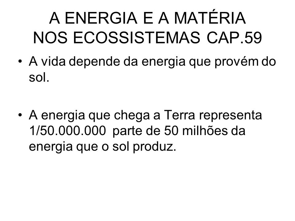 A ENERGIA E A MATÉRIA NOS ECOSSISTEMAS CAP.59