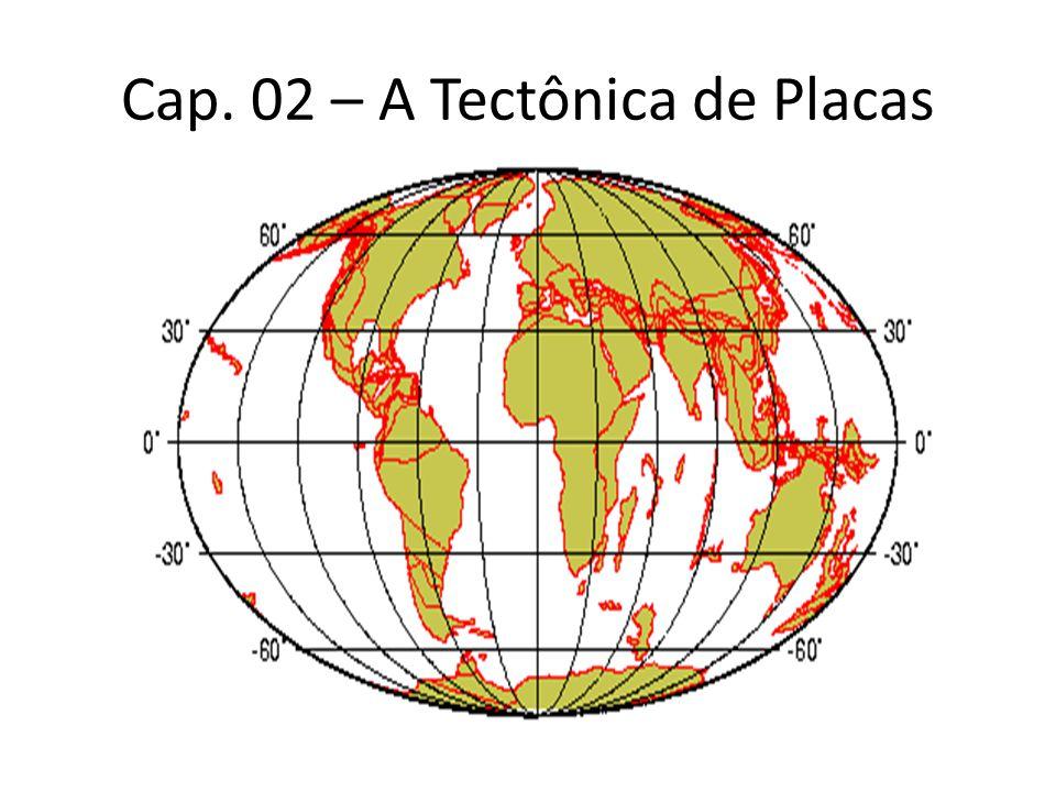 Cap. 02 – A Tectônica de Placas