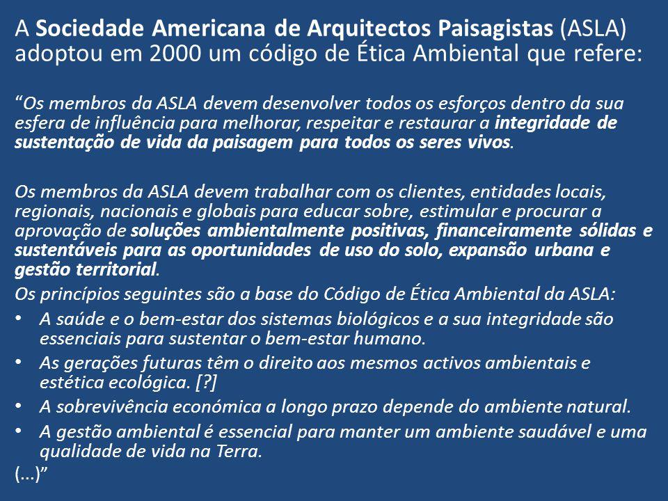 A Sociedade Americana de Arquitectos Paisagistas (ASLA) adoptou em 2000 um código de Ética Ambiental que refere: