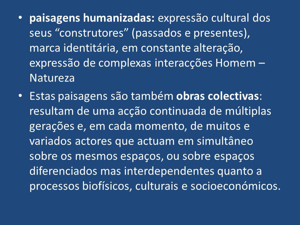 paisagens humanizadas: expressão cultural dos seus construtores (passados e presentes), marca identitária, em constante alteração, expressão de complexas interacções Homem – Natureza