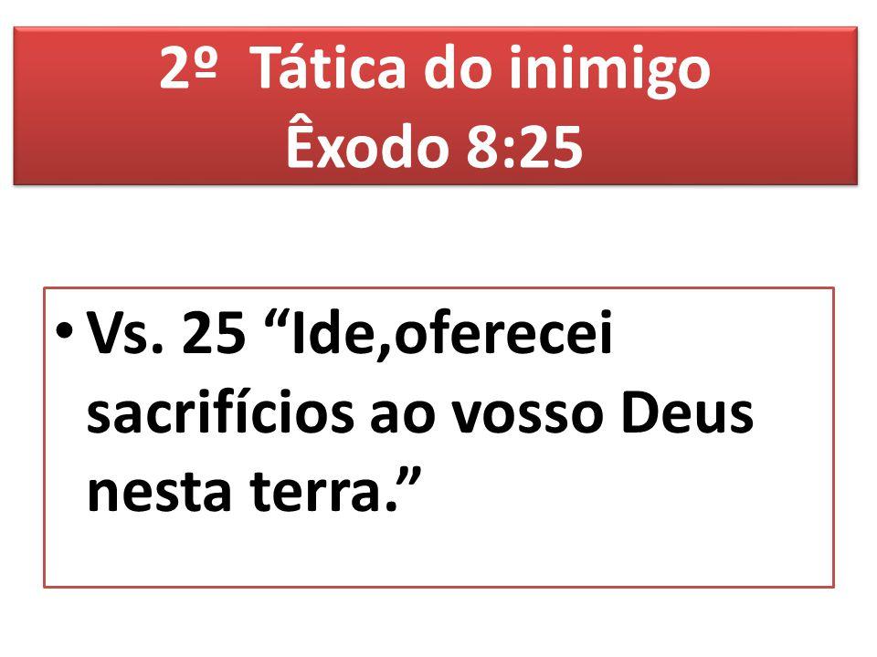 2º Tática do inimigo Êxodo 8:25