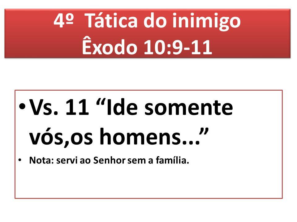 4º Tática do inimigo Êxodo 10:9-11