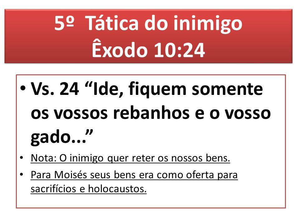 5º Tática do inimigo Êxodo 10:24
