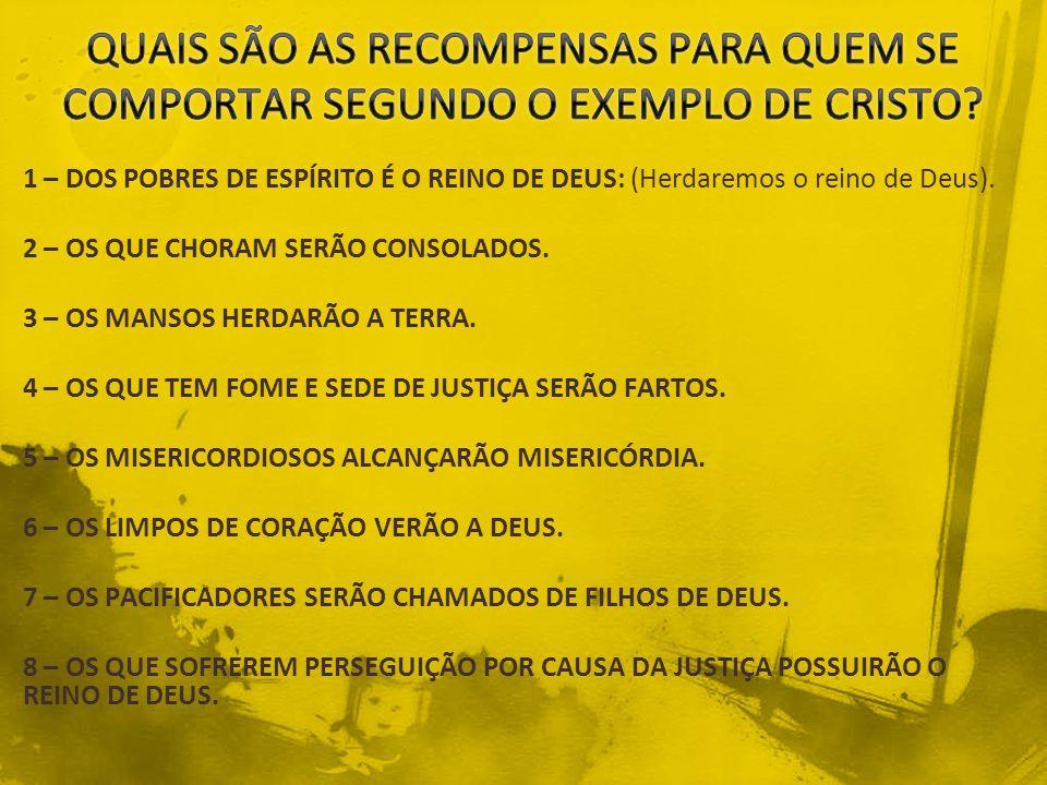 QUAIS SÃO AS RECOMPENSAS PARA QUEM SE COMPORTAR SEGUNDO O EXEMPLO DE CRISTO