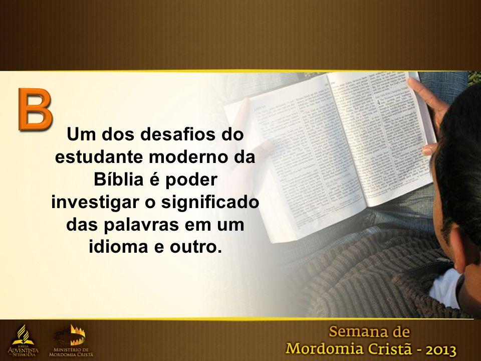 B Um dos desafios do estudante moderno da Bíblia é poder