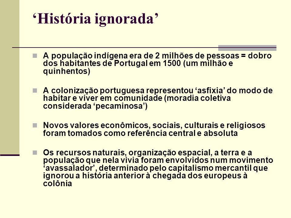 'História ignorada' A população indígena era de 2 milhões de pessoas = dobro dos habitantes de Portugal em 1500 (um milhão e quinhentos)