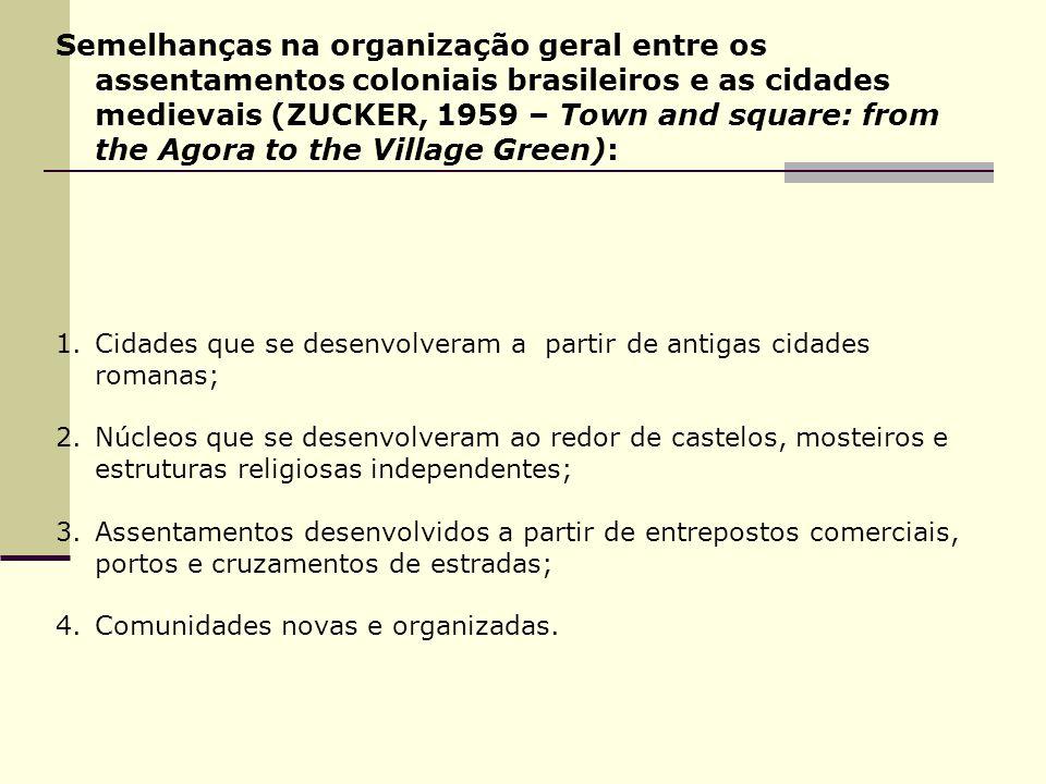 Semelhanças na organização geral entre os assentamentos coloniais brasileiros e as cidades medievais (ZUCKER, 1959 – Town and square: from the Agora to the Village Green):