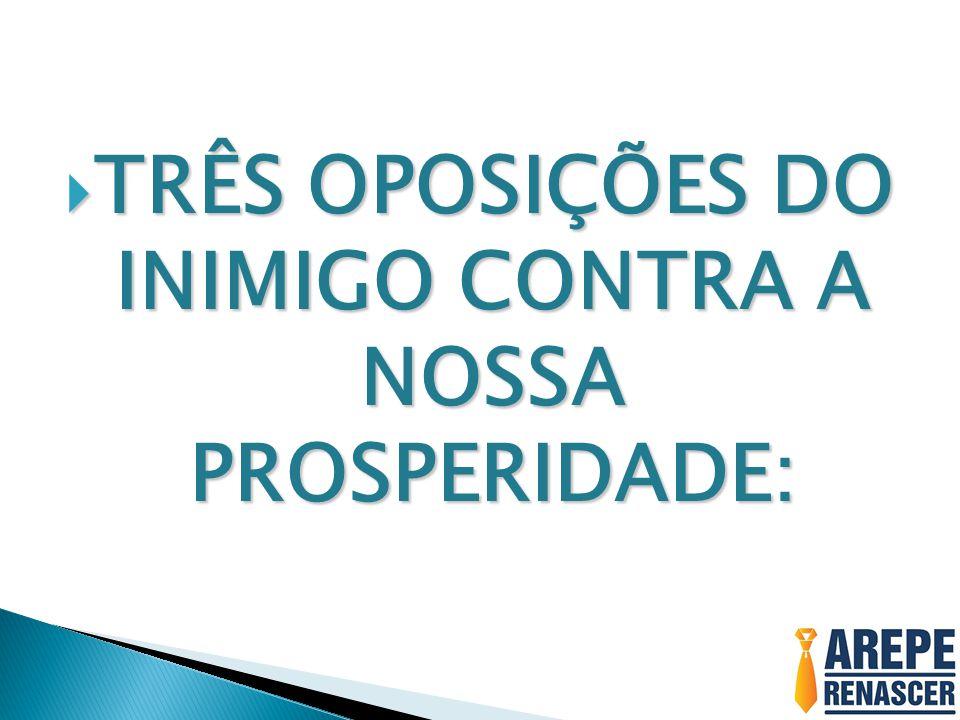 TRÊS OPOSIÇÕES DO INIMIGO CONTRA A NOSSA PROSPERIDADE:
