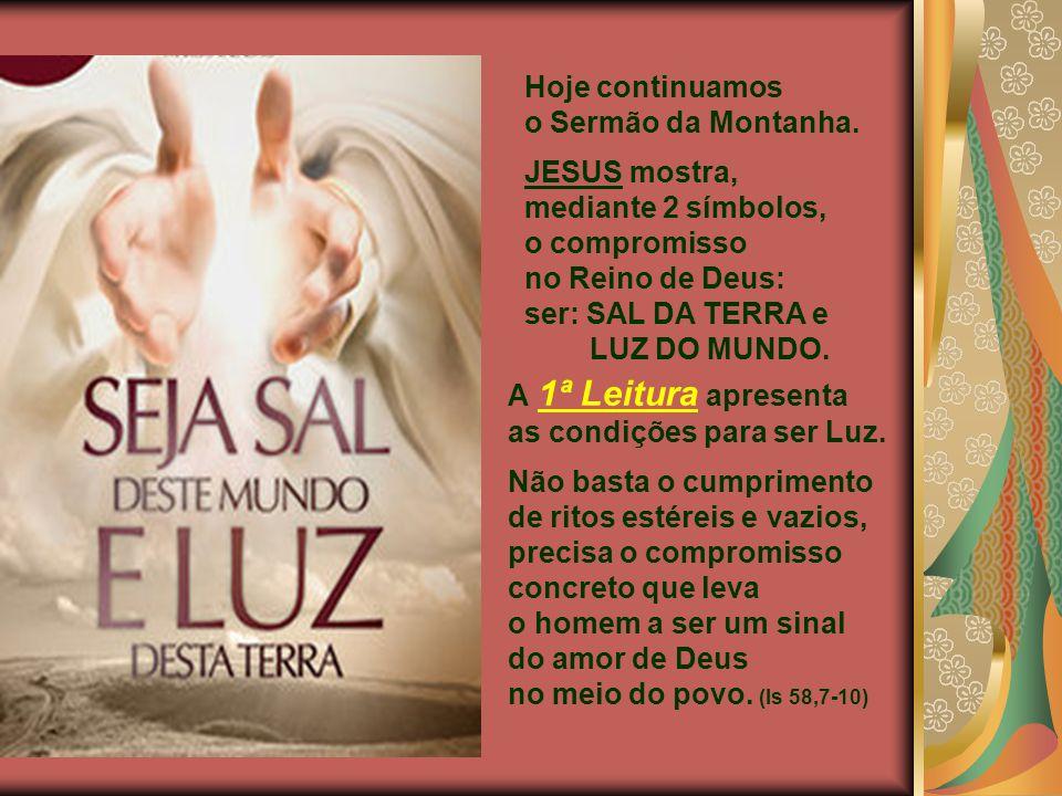 Hoje continuamos o Sermão da Montanha. JESUS mostra, mediante 2 símbolos, o compromisso. no Reino de Deus: