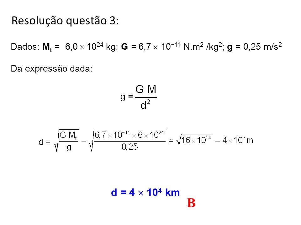 B Resolução questão 3: d = 4  104 km